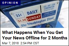 What Happens When You Get Your News Offline for 2 Months