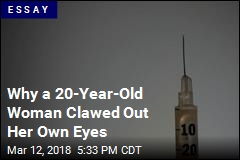 Why a 20-Year-Old Woman Clawed Out Her Own Eyes