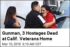 Gunman, 3 Hostages Dead at Calif. Veterans Home