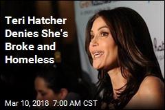 Teri Hatcher: I'm Not Broke and Living in a Van