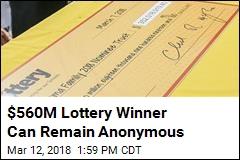 $560M Lottery Winner Can Keep Her Identity Secret