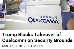 Trump Blocks Takeover of Qualcomm on Security Grounds
