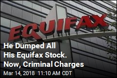 He Dumped All His Equifax Stock. Now, Criminal Charges