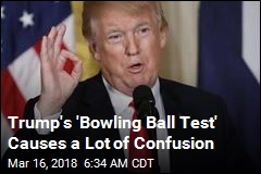 Trump's 'Bowling Ball Test' Causes a Lot of Confusion