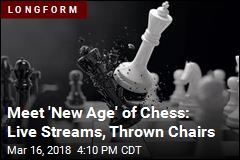 Meet 'New Age' of Chess: Live Streams, Thrown Chairs