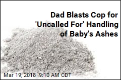 Dad Blasts Cop for 'Uncalled For' Handling of Baby's Ashes