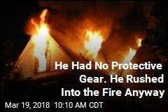 He Had No Protective Gear. He Rushed Into the Fire Anyway