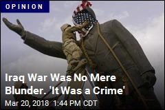 Iraq War Was No Mere Blunder. 'It Was a Crime'