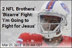 2 NFL Brothers' 'Bizarre' Fight: 'I'm Going to Fight for Jesus'