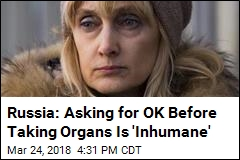 Russia: Asking for OK Before Taking Organs Is 'Inhumane'