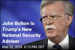 John Bolton Is Trump's New National Security Adviser