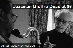 Jazzman Giuffre Dead at 86