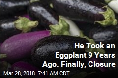 He Took an Eggplant 9 Years Ago. Finally, Closure