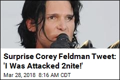 Surprise Corey Feldman Tweet: 'I Was Attacked 2nite!'