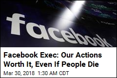 Facebook Exec: Our Actions Worth It, Even If People Die