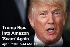 Trump Rips Into Amazon 'Scam' Again