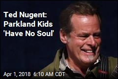 Ted Nugent: Parkland Kids 'Have No Soul'