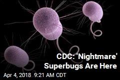 CDC: 'Nightmare' Superbugs Are Here