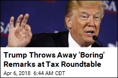 Trump Throws Away 'Boring' Remarks at Tax Roundtable