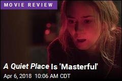 A Quiet Place Is 'Masterful'