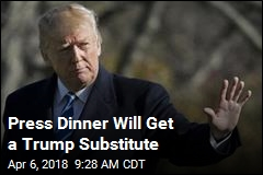 Press Dinner Will Get a Trump Substitute