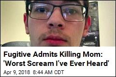 Fugitive Admits Killing Mom, Best Friend