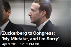 Zuckerberg to Congress: 'My Mistake, and I'm Sorry'