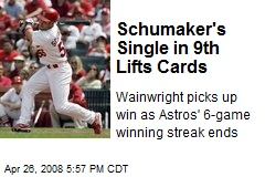 Schumaker's Single in 9th Lifts Cards