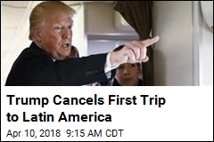 Trump Cancels First Trip to Latin America
