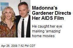 Madonna's Gardener Directs Her AIDS Film