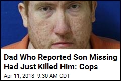 Dad Who Reported Son Missing Had Just Killed Him: Cops