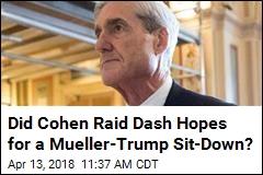 Did Cohen Raid Dash Hopes for a Mueller-Trump Sit-Down?