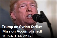 Trump on Syrian Strike: 'Mission Accomplished!'