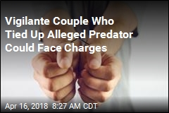 Vigilantes Who Tied Up Alleged Child Predator' Could Be Charged