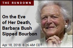 On Eve of Death, Barbara Bush Sipped Bourbon