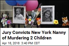 Jury Convicts New York Nanny of Murdering 2 Children