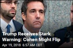 Trump Receives Stark Warning: Cohen Might Flip