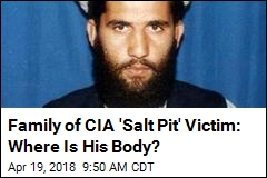 Family of CIA 'Salt Pit' Victim: Where Is His Body?
