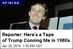Reporter: Here's a Tape of Trump Conning Me in 1980s