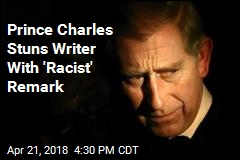 Prince Charles Stuns Writer With 'Racist' Remark