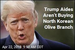 Trump Aides Aren't Buying North Korean Olive Branch