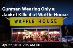 Gunman Wearing Only a Jacket Kills 4 at Waffle House