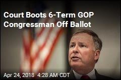 Court Boots 6-Term GOP Congressman Off Ballot