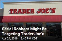 Serial Robbers Might Be Targeting Trader Joe's