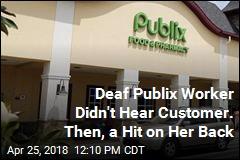 Not Heard by Deaf Publix Worker, Shopper Allegedly Gets Violent