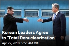Korean Leaders Agree to 'Total Denuclearization'