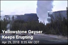 Yellowstone Geyser Keeps Erupting