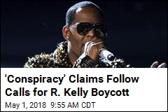 'Conspiracy' Claims Follow Calls for R. Kelly Boycott