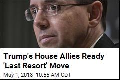 Trump's House Allies Push Rosenstein Impeachment