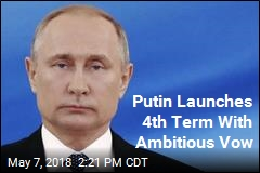 Putin Launches 4th Term With Ambitious Vow